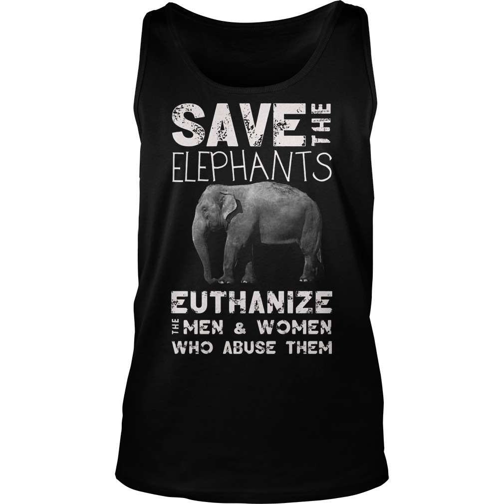 Save The Elephants Euthanize T-Shirt Tank Top Unisex