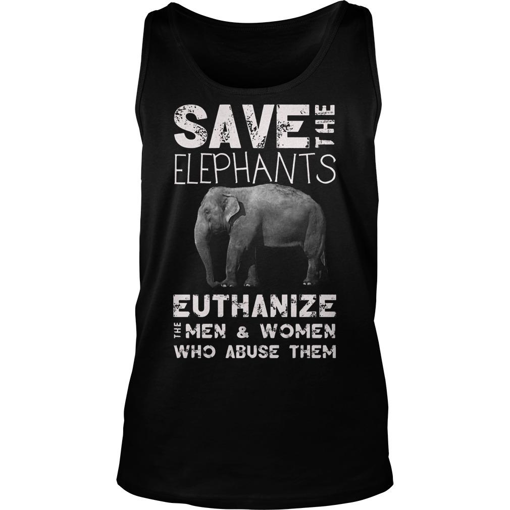 Save The Elephants Euthanize T-Shirt Tank Top Unisex