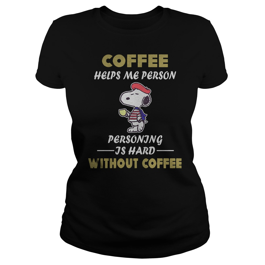 Snoopy – Coffee Helps Me Person Personing Is Hard Without Coffee T-Shirt Classic Ladies Tee