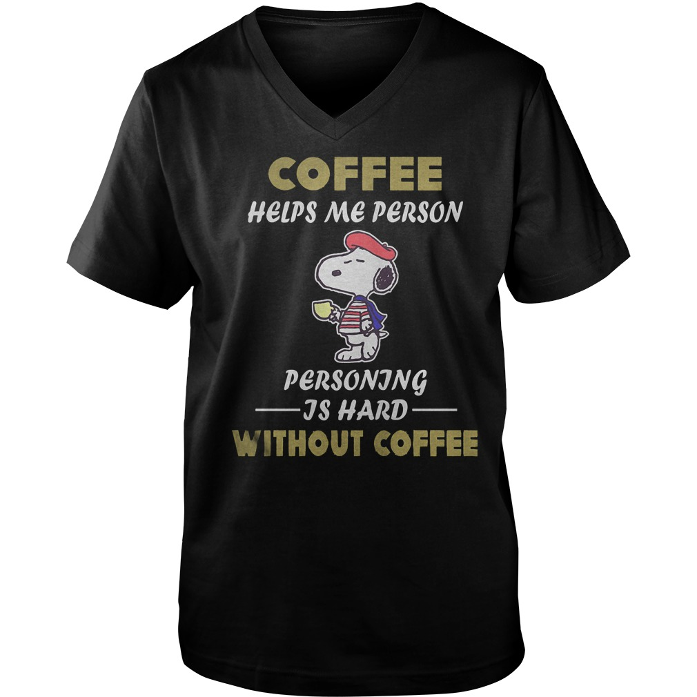 Snoopy – Coffee Helps Me Person Personing Is Hard Without Coffee T-Shirt Guys V-Neck
