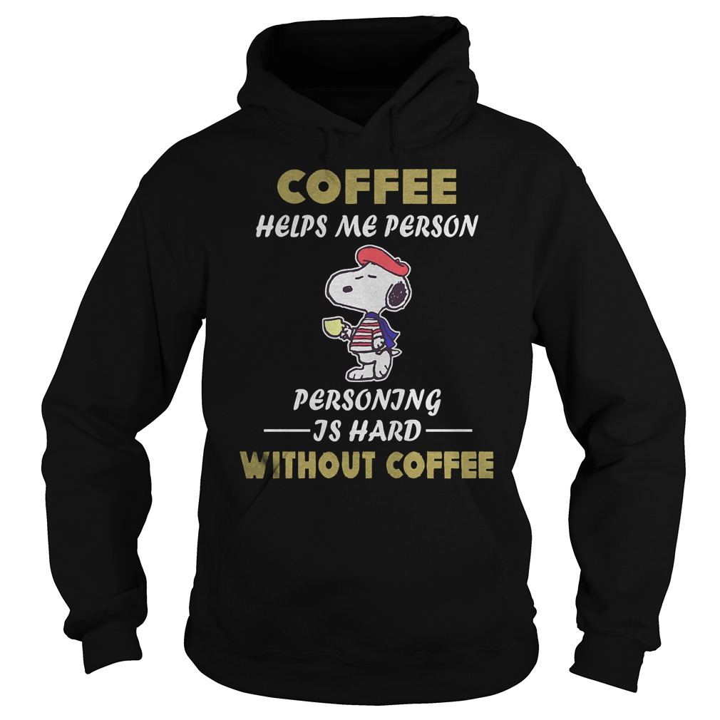Snoopy – Coffee Helps Me Person Personing Is Hard Without Coffee T-Shirt Hoodie