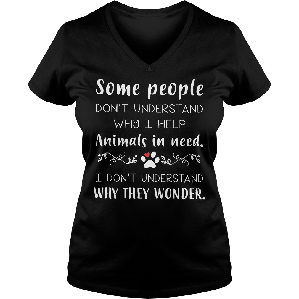 Some People Don't Understand Why I Help Animals In Need T-Shirt Ladies V-Neck