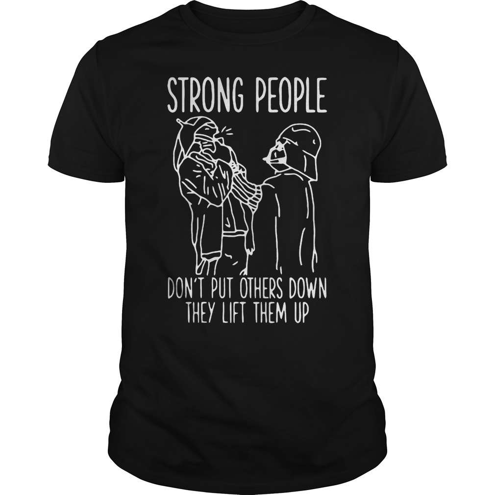 Strong People Don't Put Others Down They Lift Them Up Star War T-Shirt Classic Guys / Unisex Tee