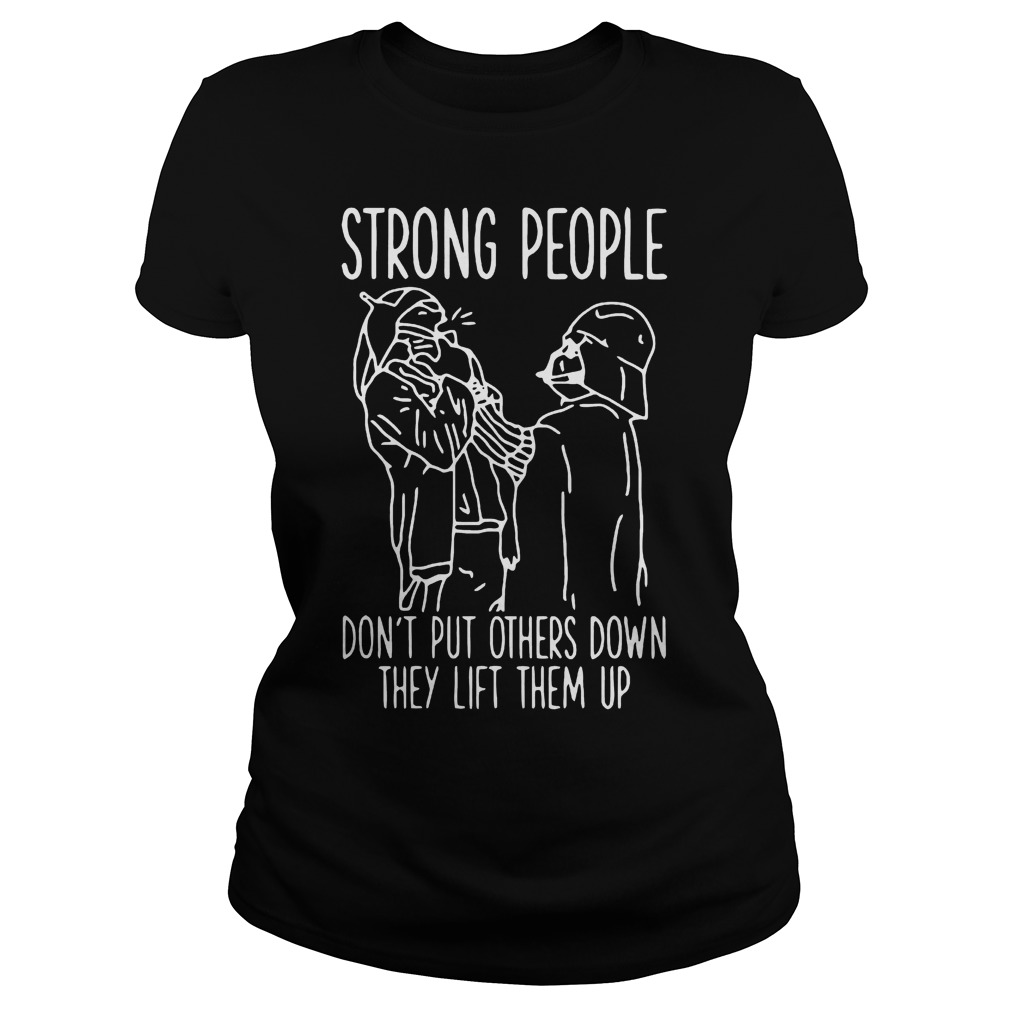 Strong People Don't Put Others Down They Lift Them Up Star War T-Shirt Classic Ladies Tee