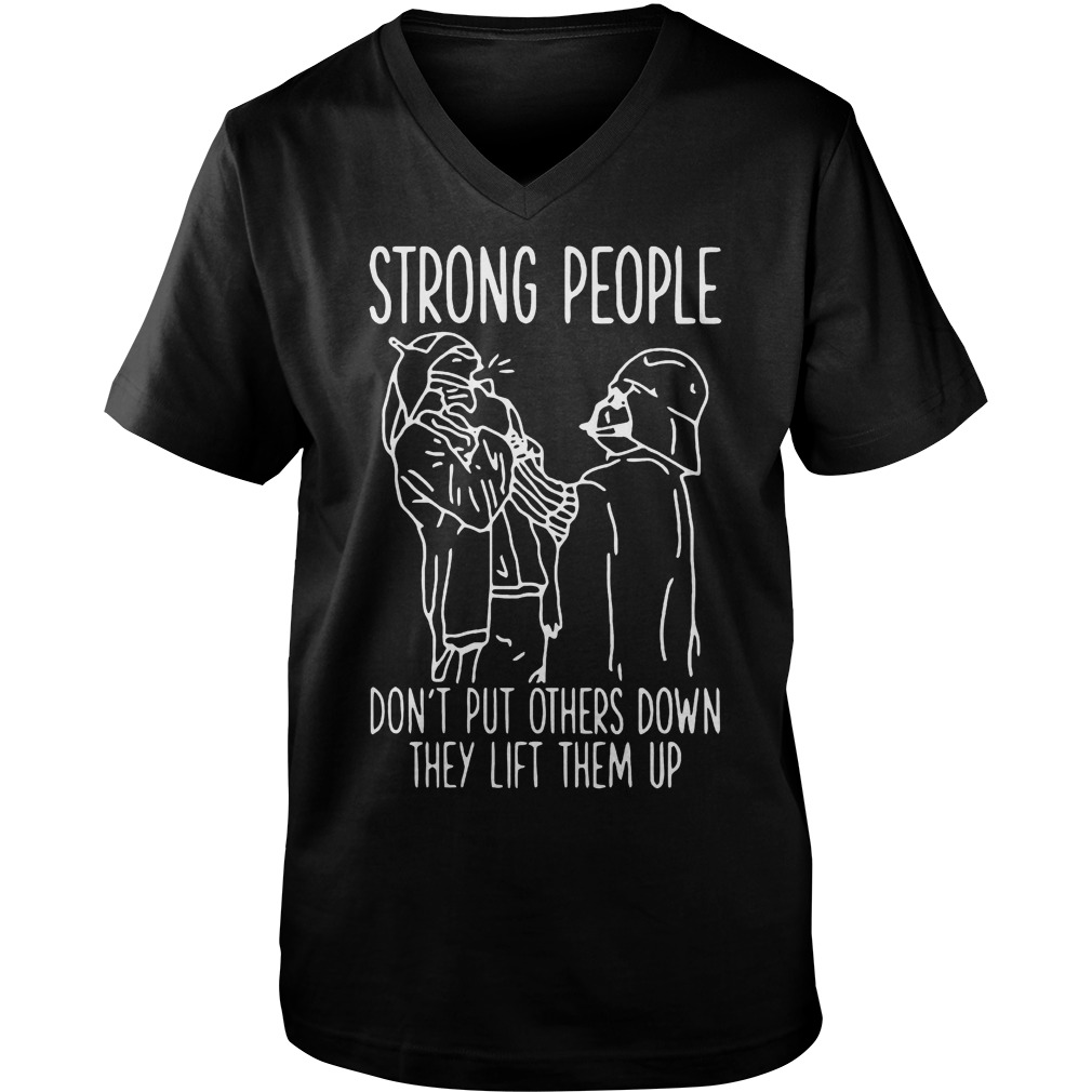 Strong People Don't Put Others Down They Lift Them Up Star War T-Shirt Guys V-Neck