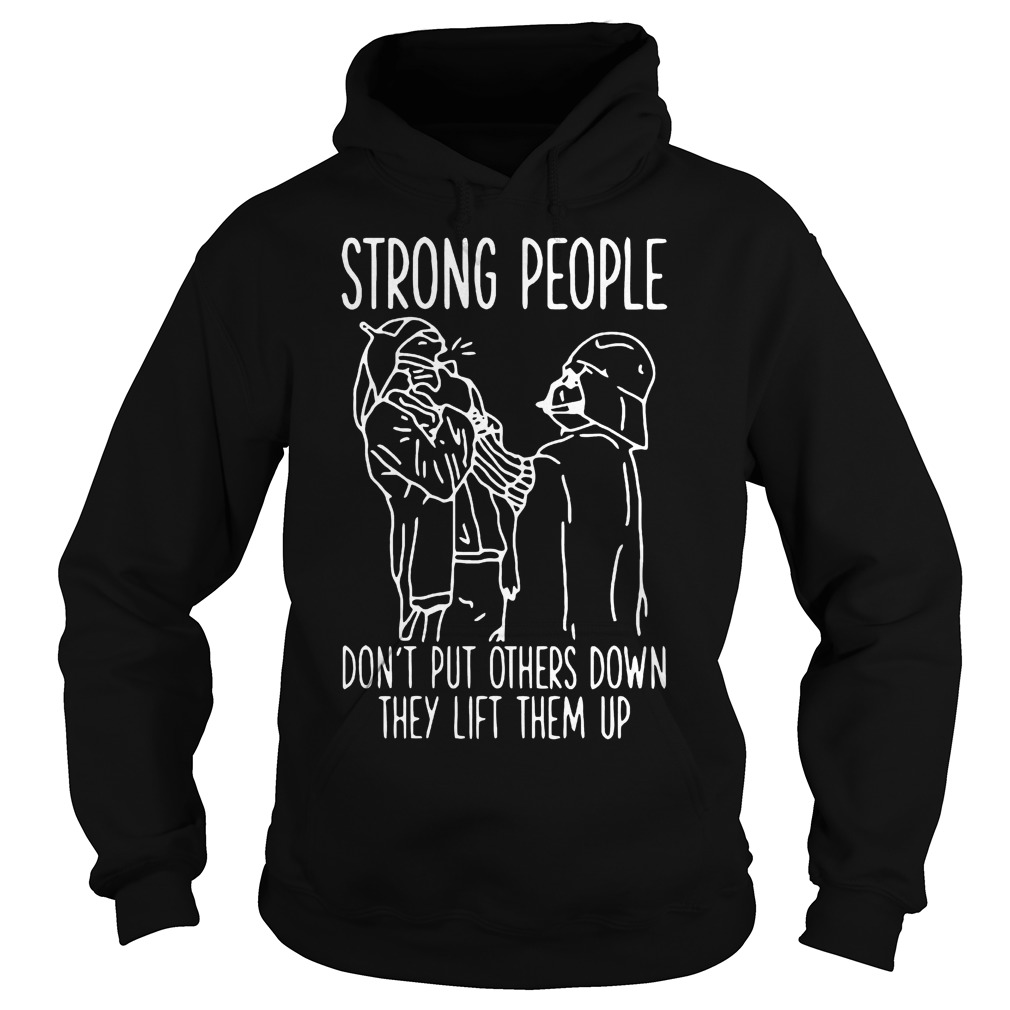 Strong People Don't Put Others Down They Lift Them Up Star War T-Shirt Hoodie