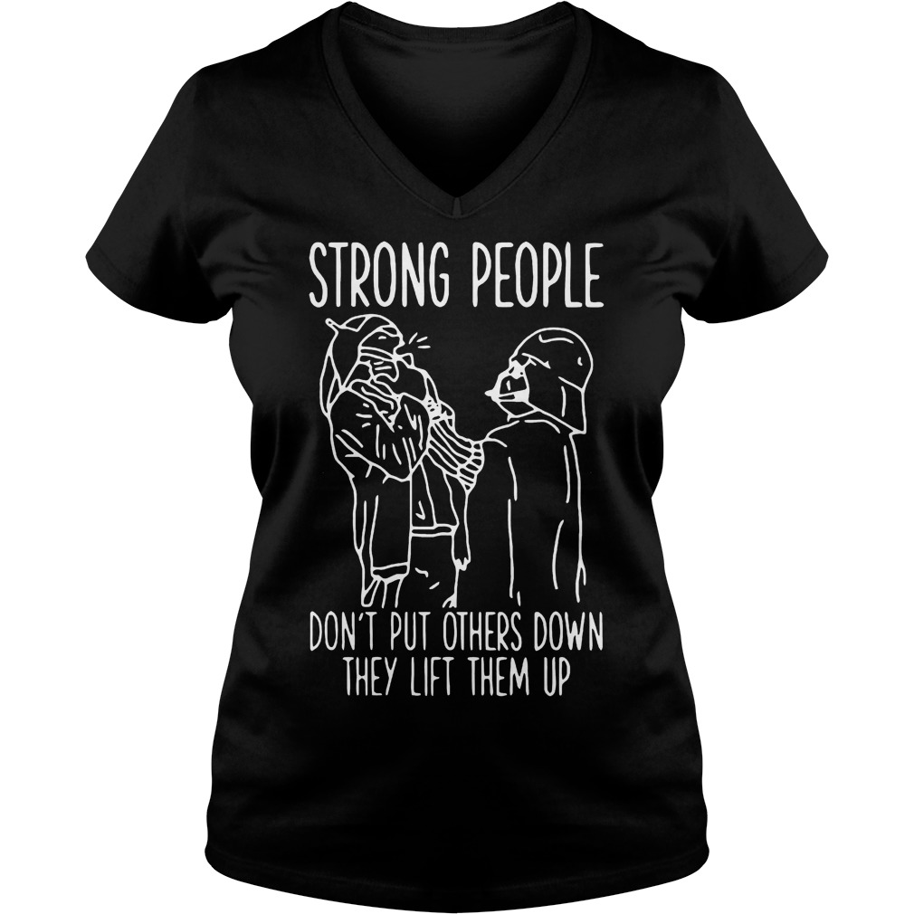Strong People Don't Put Others Down They Lift Them Up Star War T-Shirt Ladies V-Neck