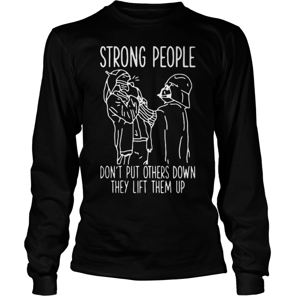 Strong People Don't Put Others Down They Lift Them Up Star War T-Shirt Longsleeve Tee Unisex
