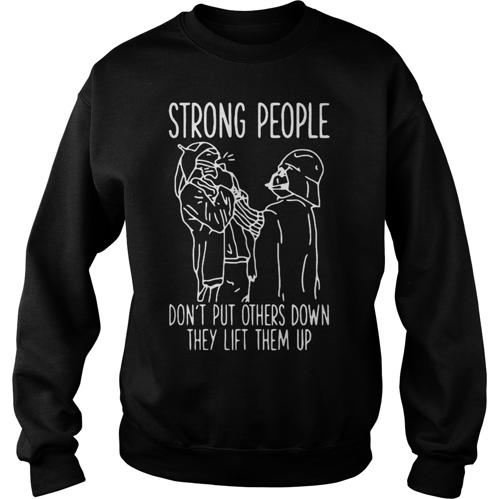 Strong People Don't Put Others Down They Lift Them Up Star War T-Shirt Sweatshirt Unisex