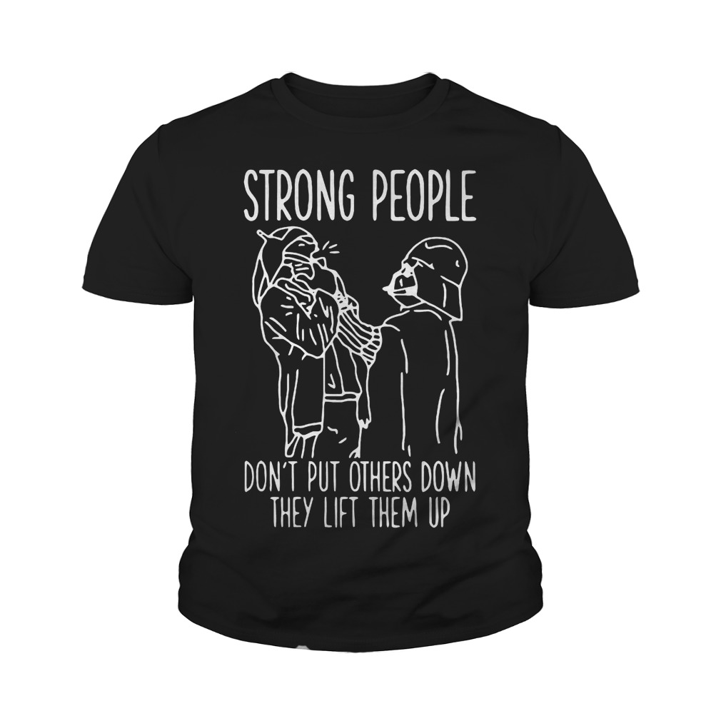 Strong People Don't Put Others Down They Lift Them Up Star War T-Shirt Youth Tee