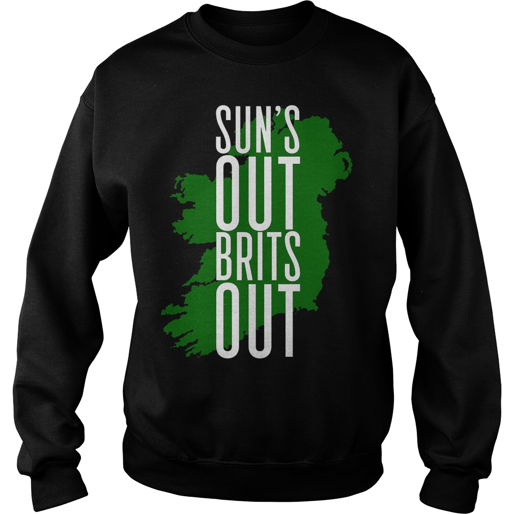Sun's Out, Brits Out T-Shirt Sweat Shirt