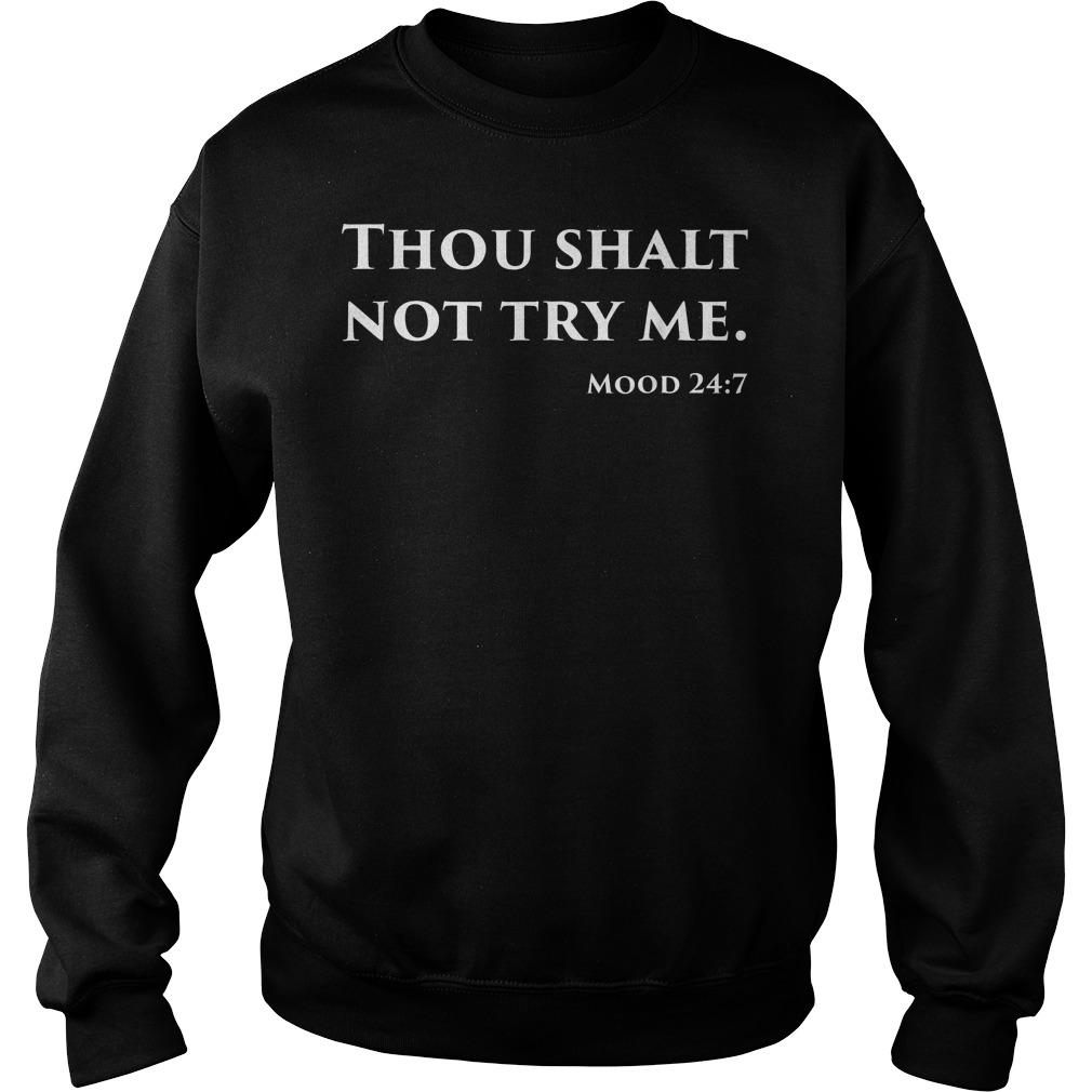 Thou Shalt Not Try Me Mood 24:7 T-Shirt Sweat Shirt