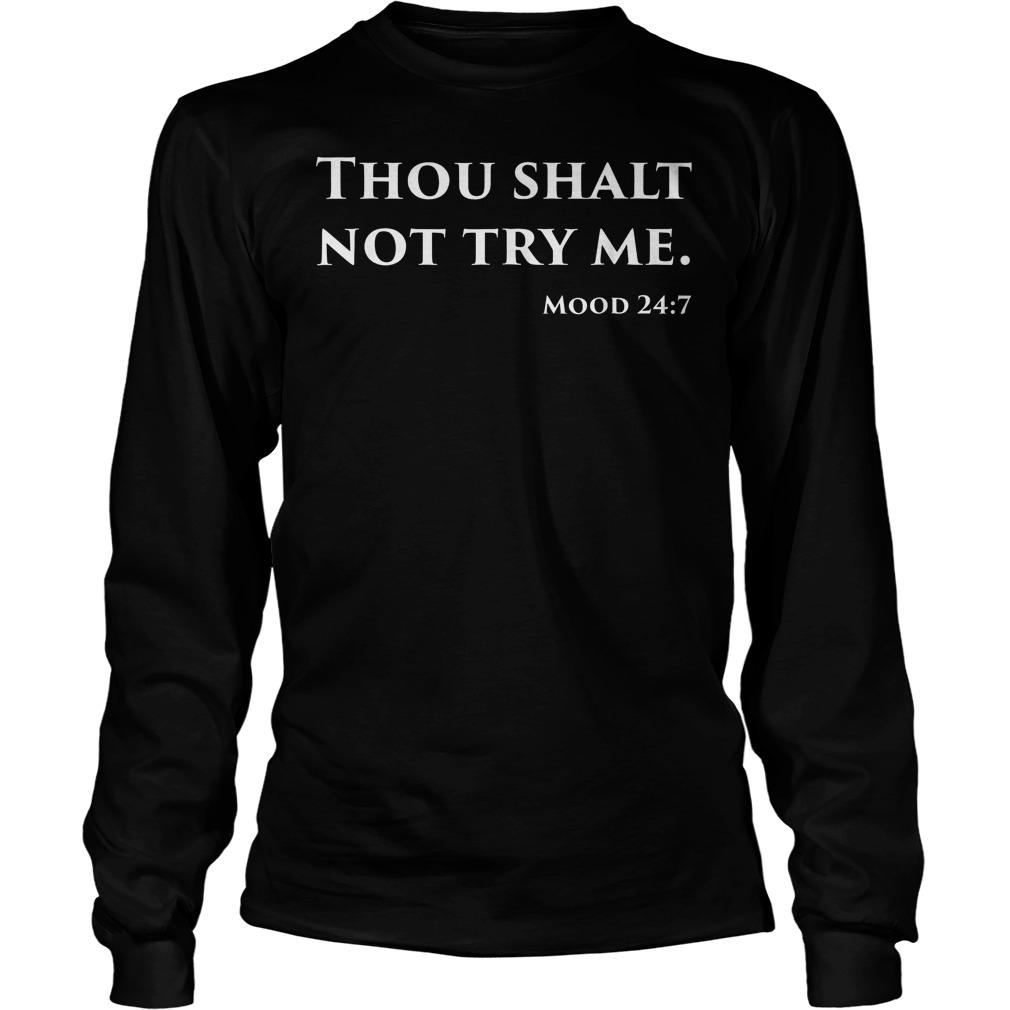 Thou Shalt Not Try Me Mood 24:7 T-Shirt Unisex Longsleeve Tee