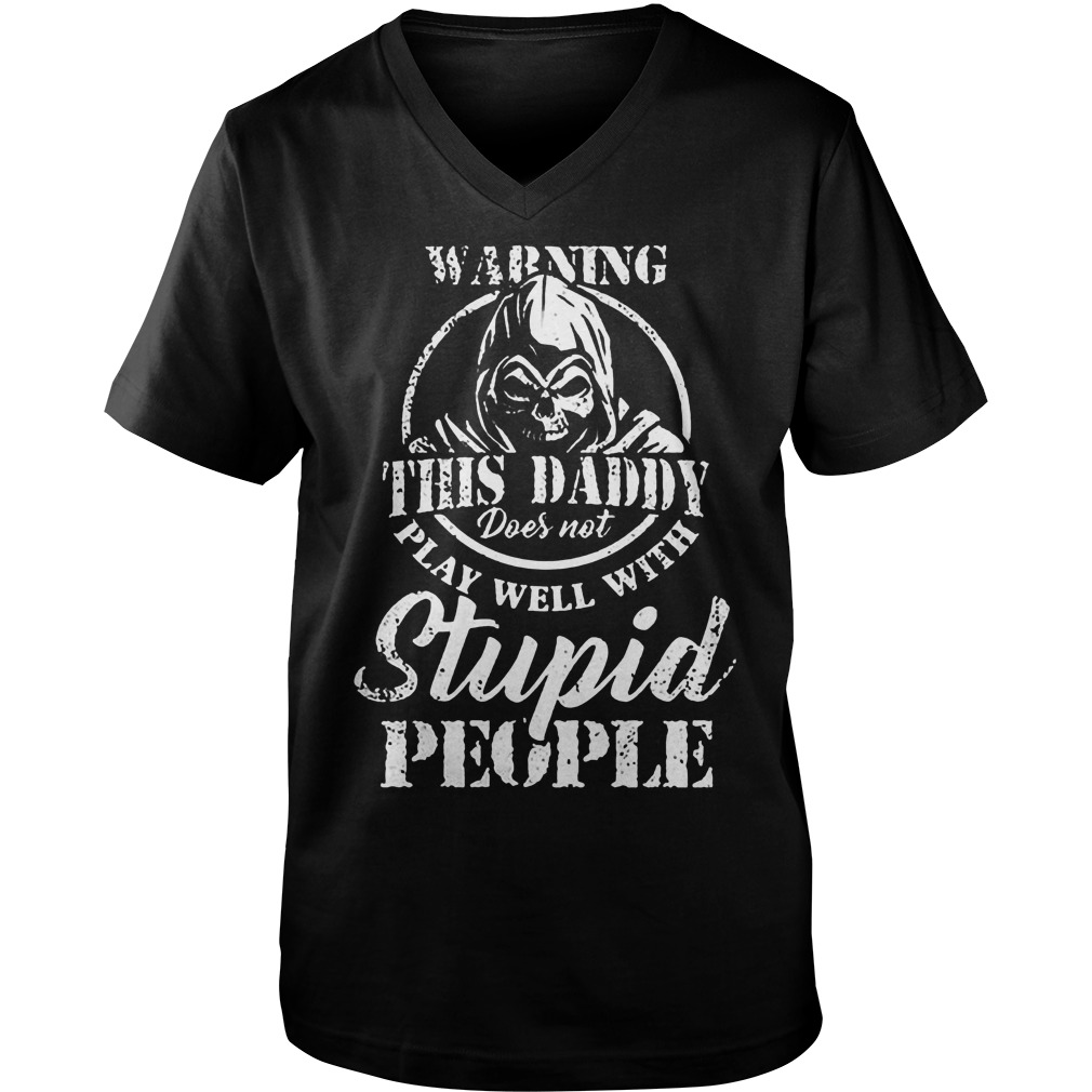 Warning This Daddy Does Not Play Well With Stupid People T-Shirt Guys V-Neck