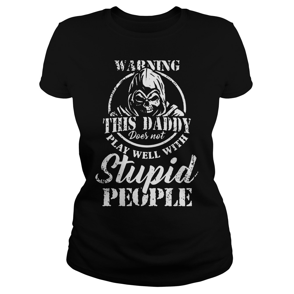 Warning This Daddy Does Not Play Well With Stupid People T-Shirt Ladies Tee