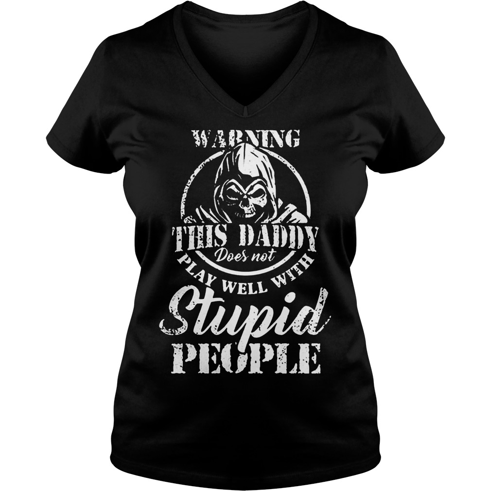 Warning This Daddy Does Not Play Well With Stupid People T-Shirt Ladies V-Neck