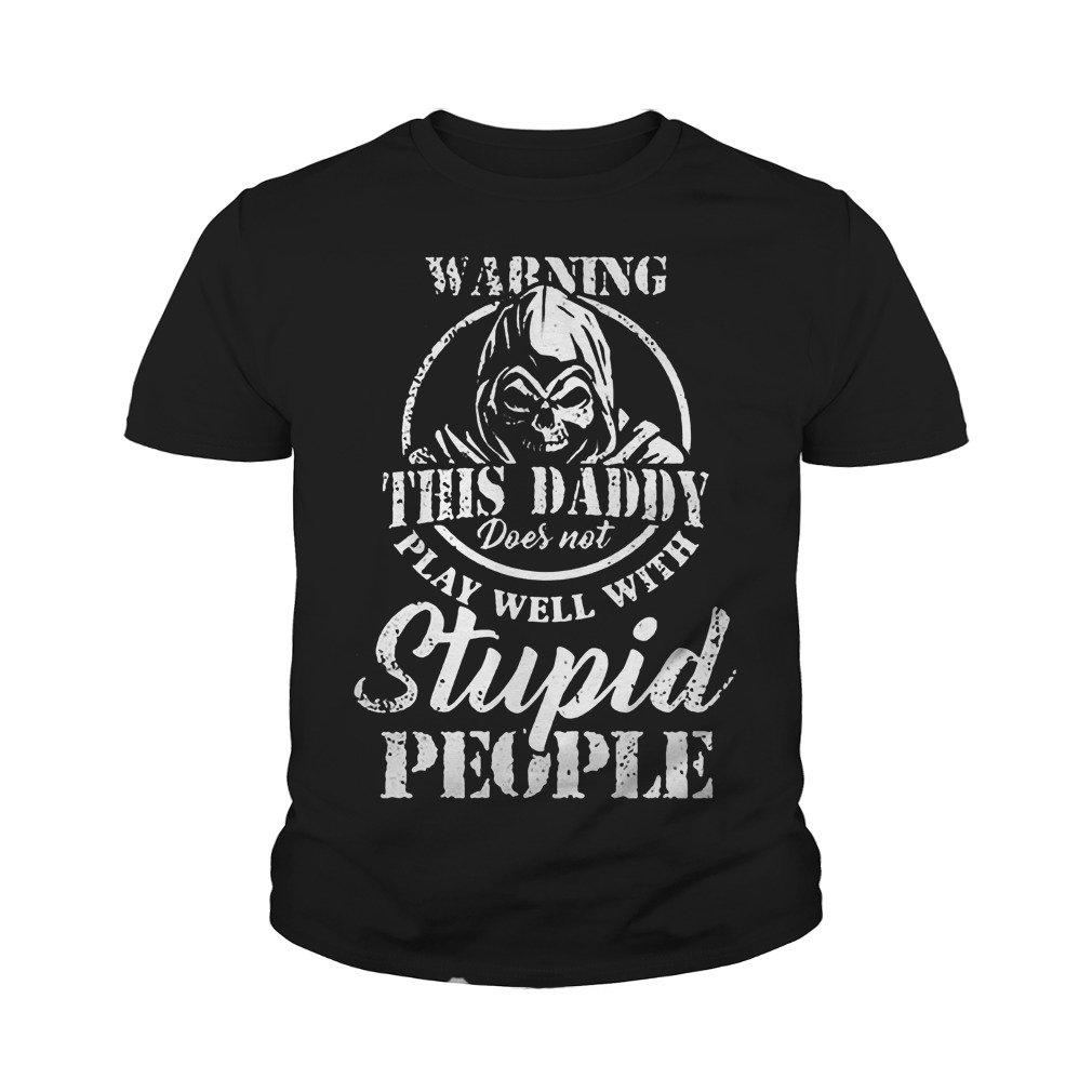 Warning This Daddy Does Not Play Well With Stupid People T-Shirt Youth Tee