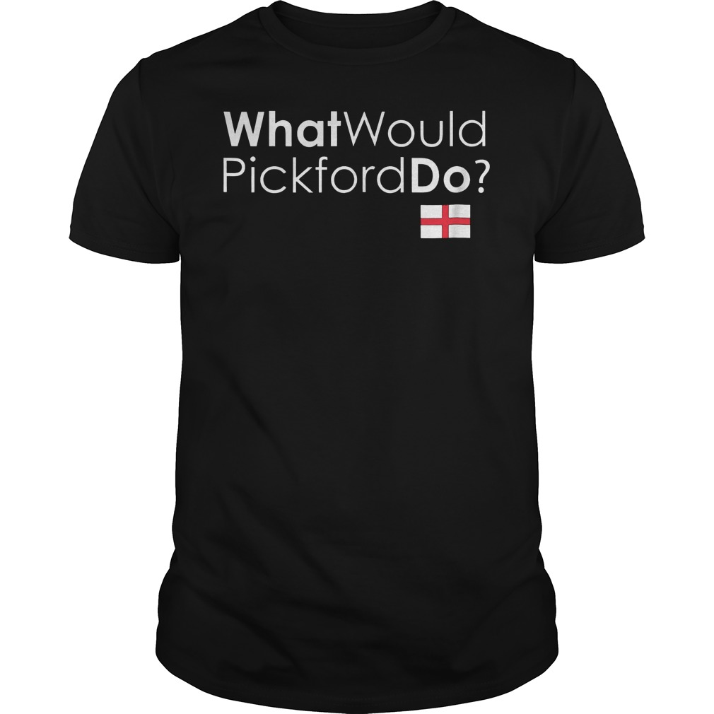 What Would Pickford Do England World Cup 2018 T Shirt Guys Tee 2.jpg