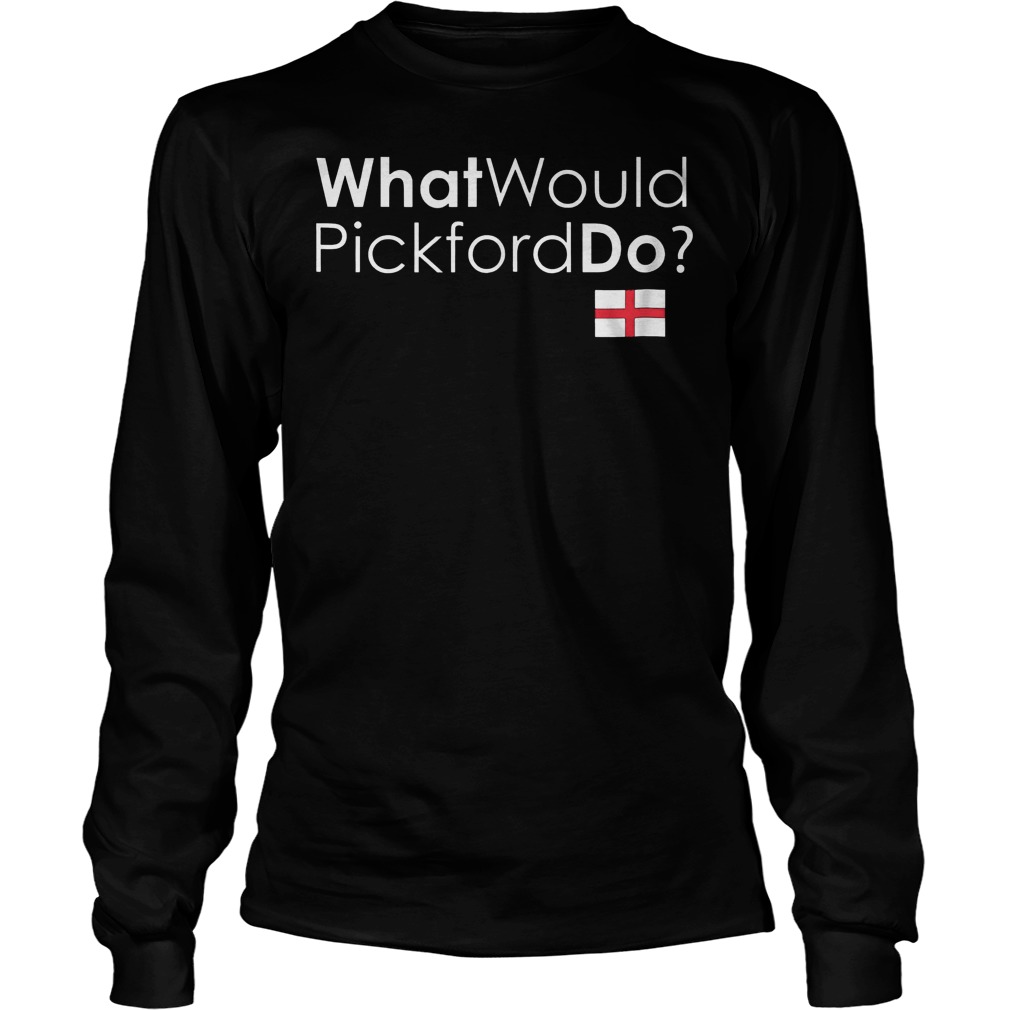 What Would Pickford Do England World Cup 2018 T-Shirt Unisex Longsleeve Tee