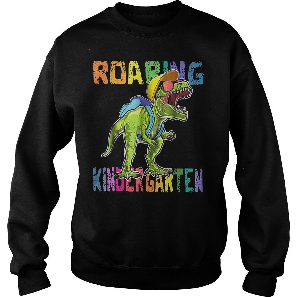 Back To School Roaring Kindergarten Dinosaur Shirt Sweatshirt Unisex