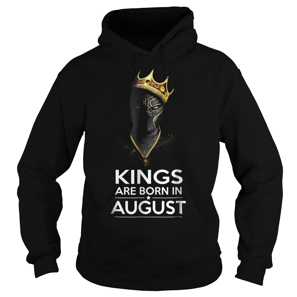 Black Panther Kings Are Born August Shirt Hoodie