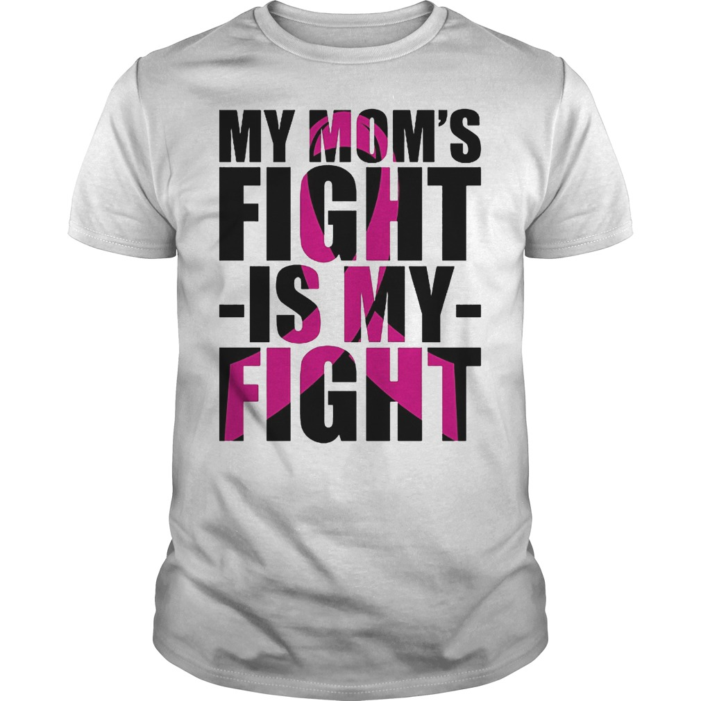 Cancer Ribbon Day My Mom's Fight Is My Fight Shirt