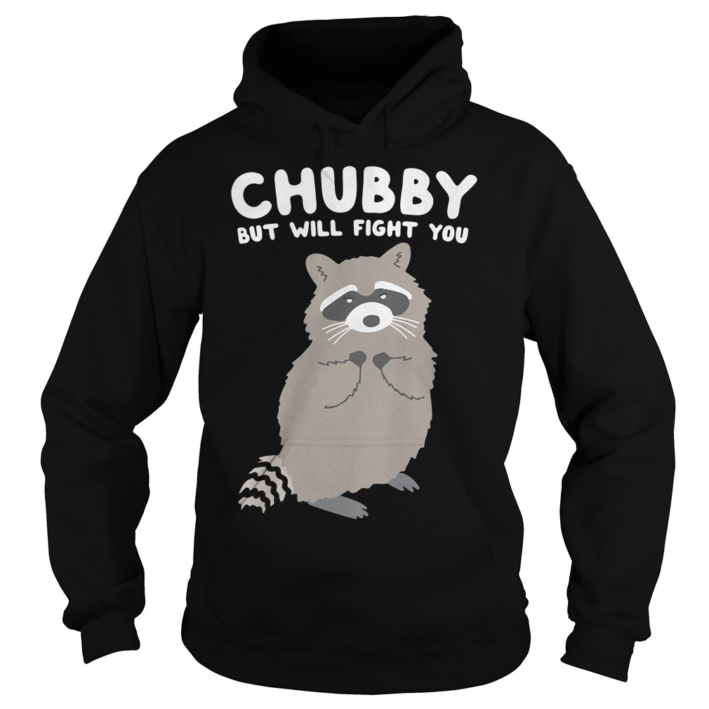Chubby but will fight you shirt Hoodie