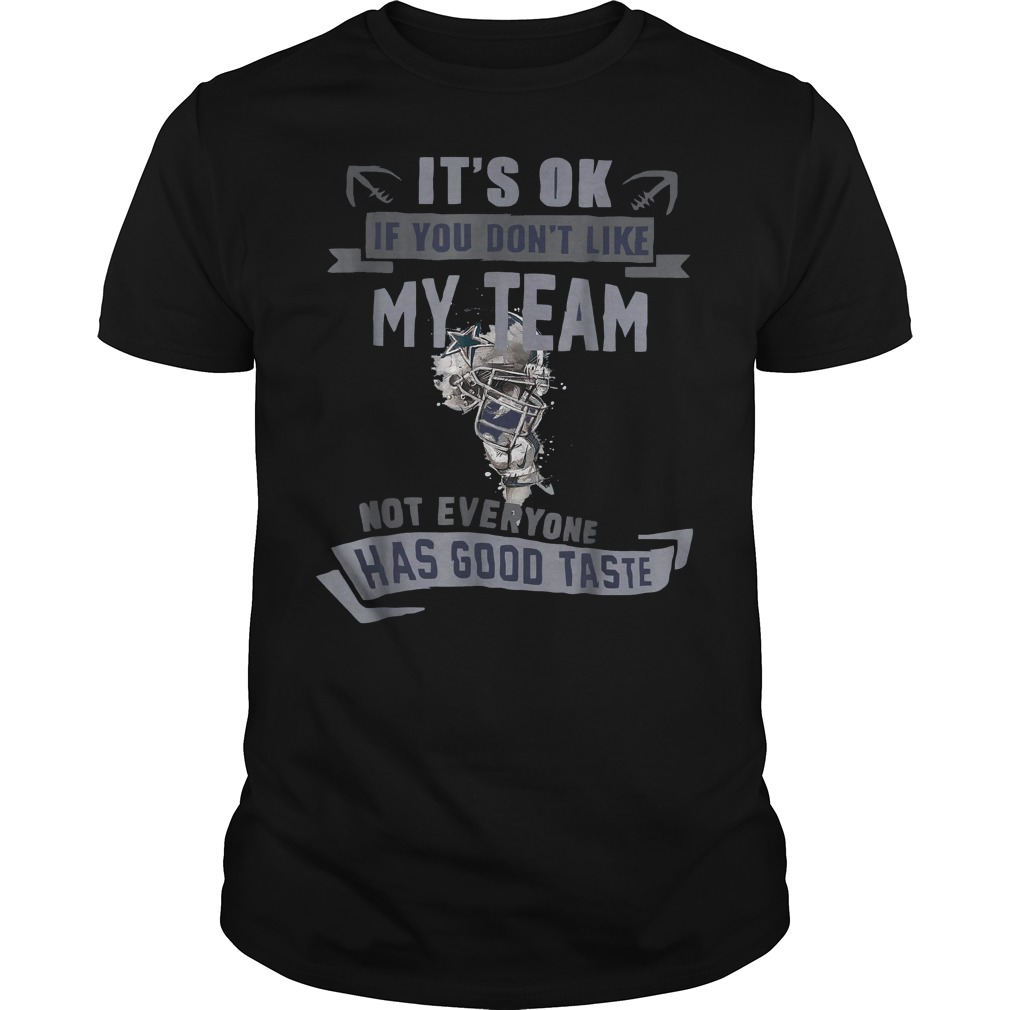 Dallas Cowboy It's Ok if you don't like my team not everyone has good taste shirt