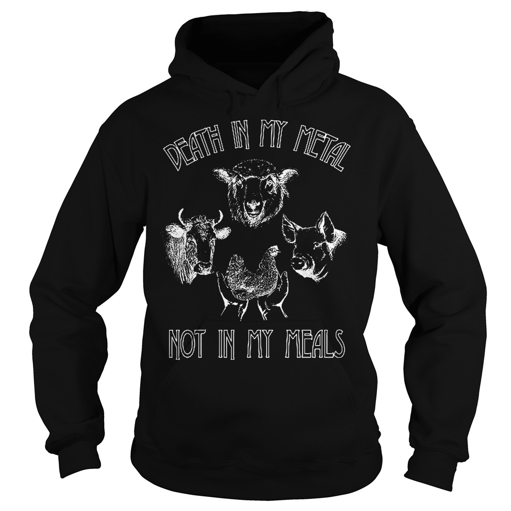Death in my metal Not in my meals shirt Hoodie