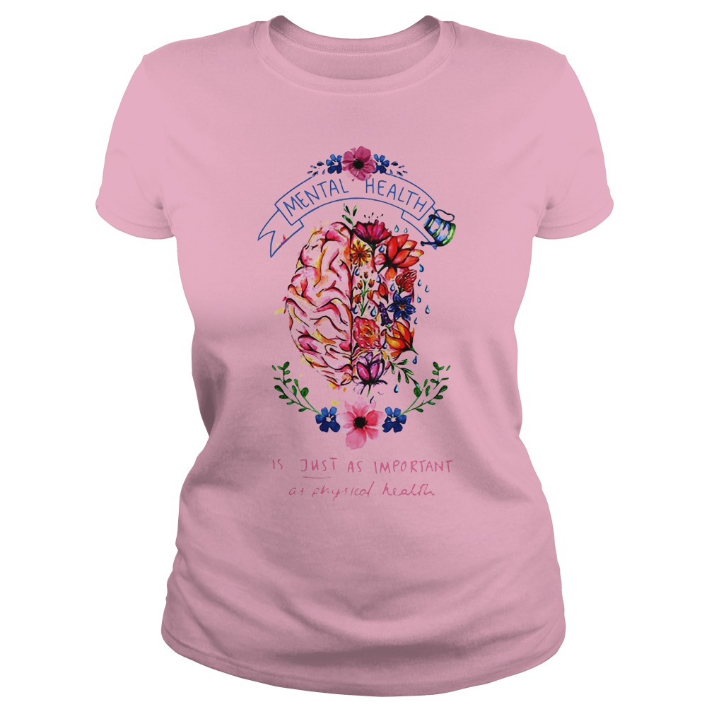 Flower Brain Mental Health Is Just As Important As Physical Health Shirt Classic Ladies Tee