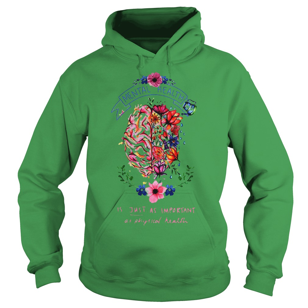 Flower Brain Mental Health Is Just As Important As Physical Health Shirt Hoodie