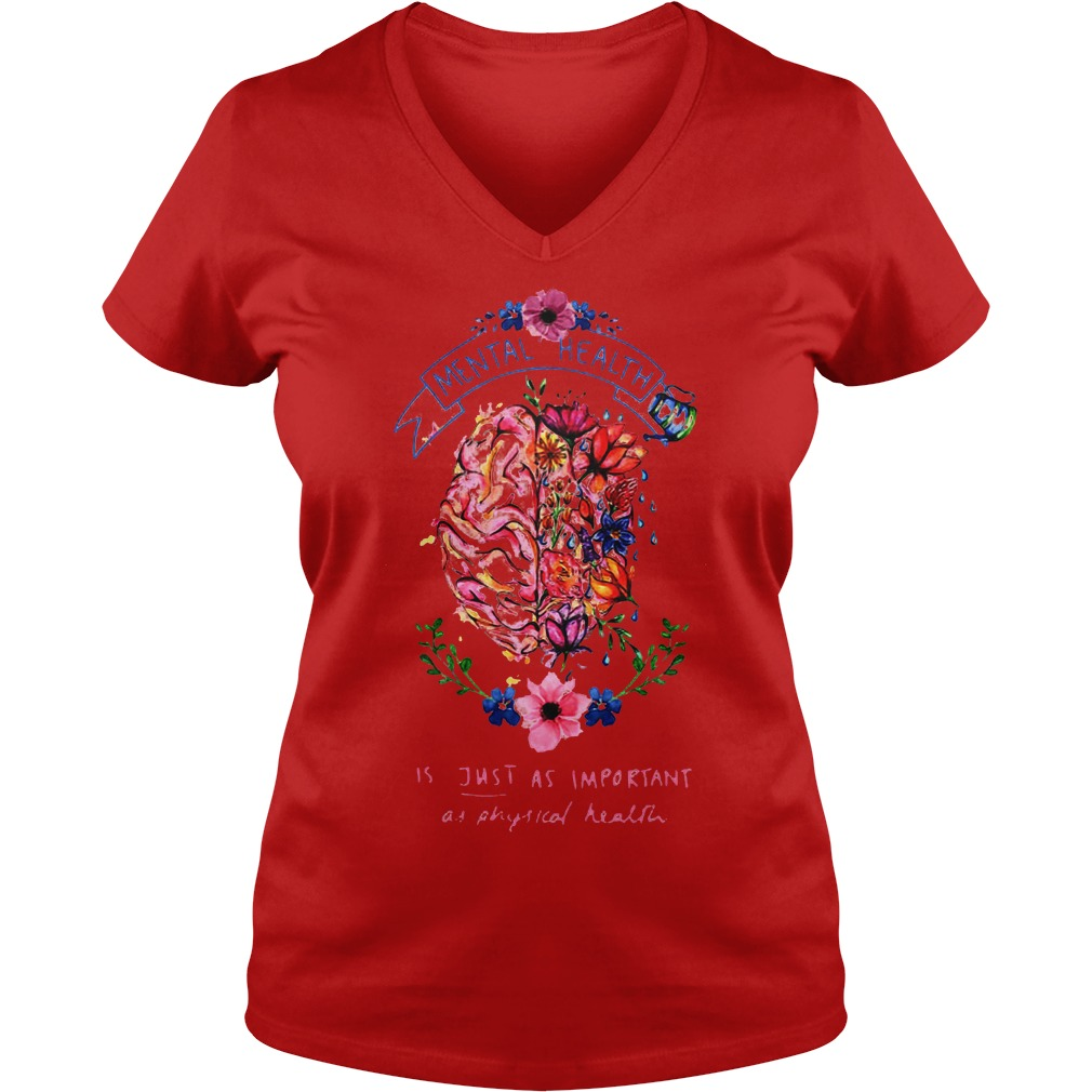 Flower Brain Mental Health Is Just As Important As Physical Health Shirt Ladies V-Neck