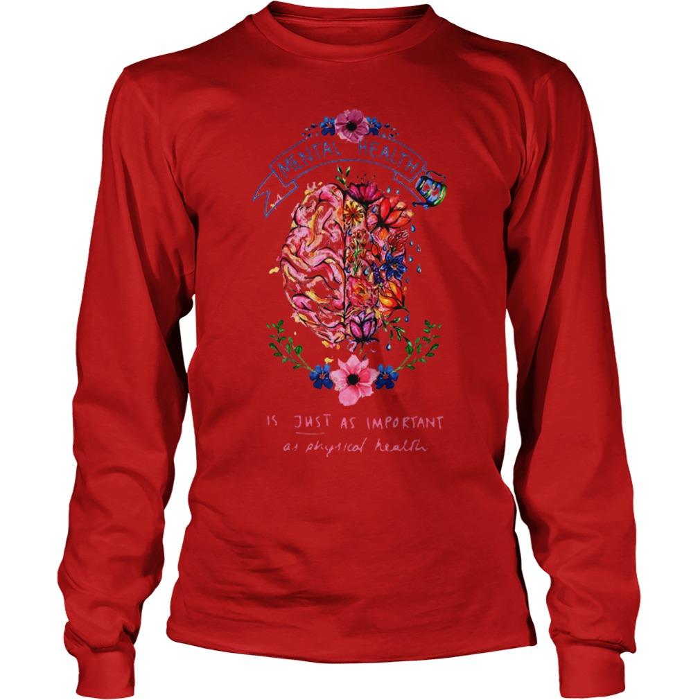 Flower Brain Mental Health Is Just As Important As Physical Health Shirt Longsleeve Tee Unisex