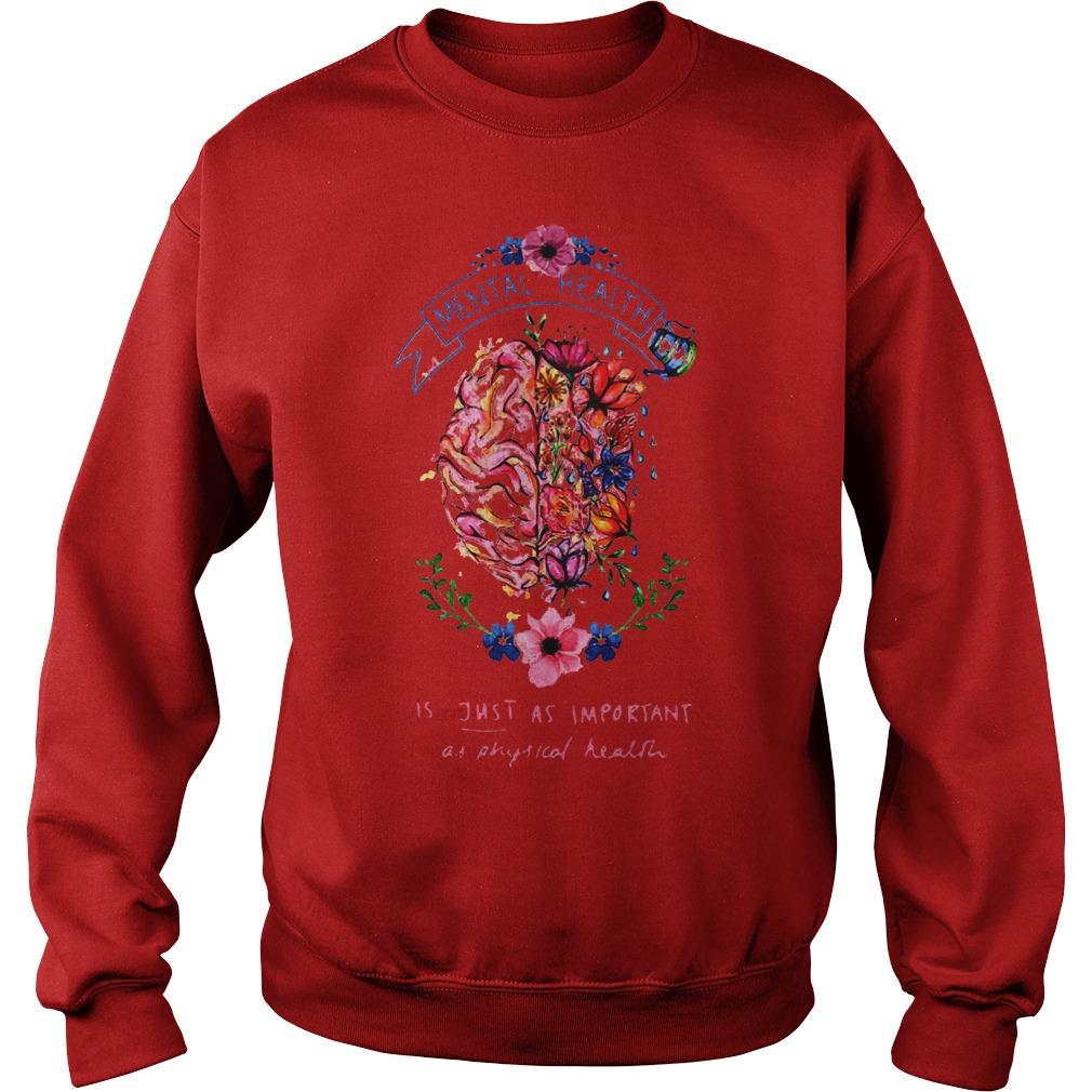 Flower Brain Mental Health Is Just As Important As Physical Health Shirt Sweatshirt Unisex