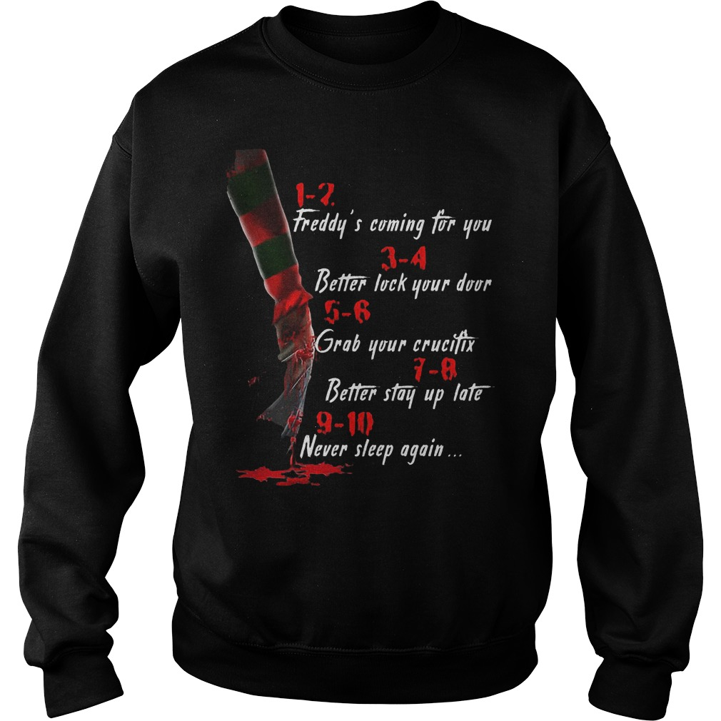Freddy's coming for you Better lock your door Grab your crucifix Better stay up late Never slee shirt Sweatshirt Unisex