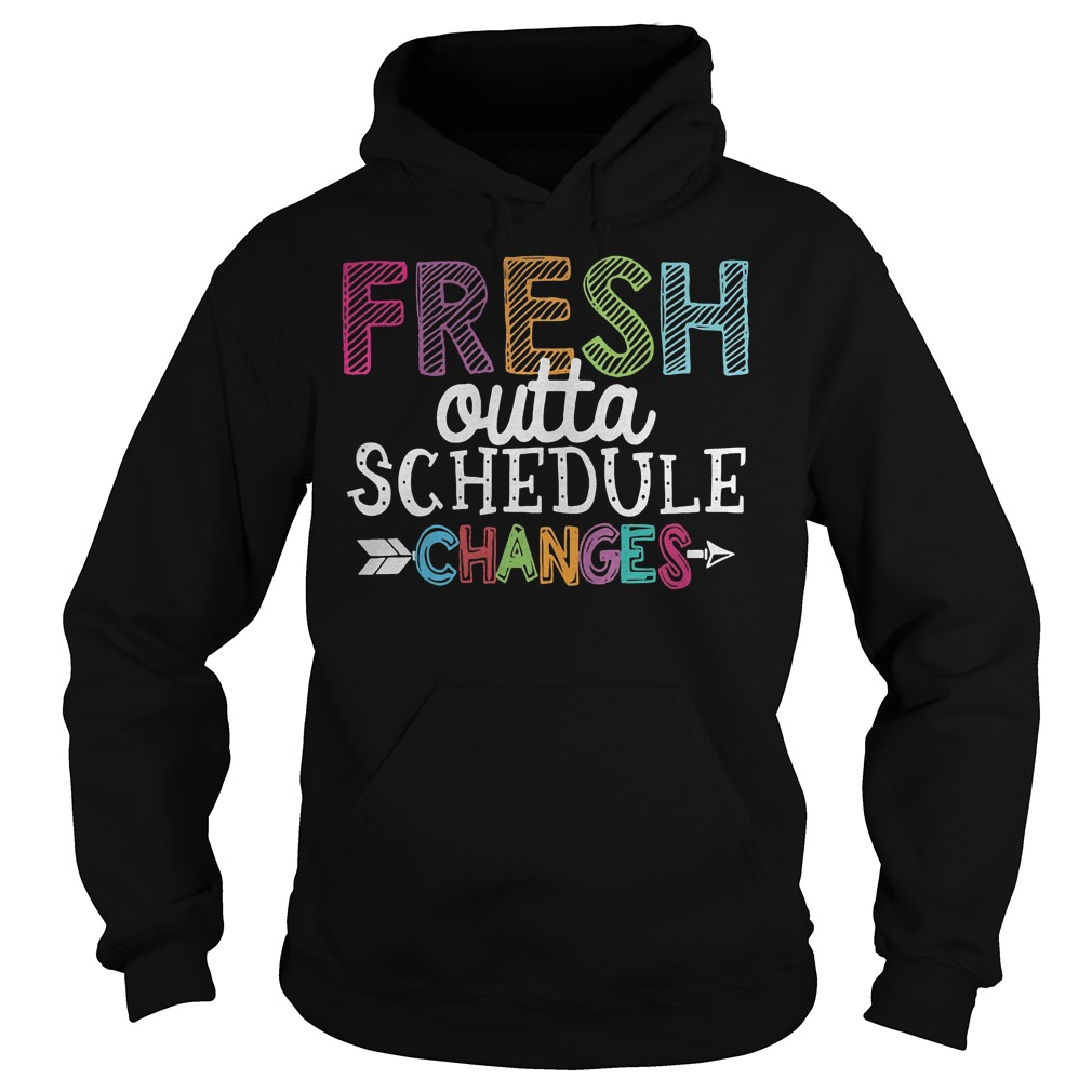 Fresh outta schedule changes shirt Hoodie