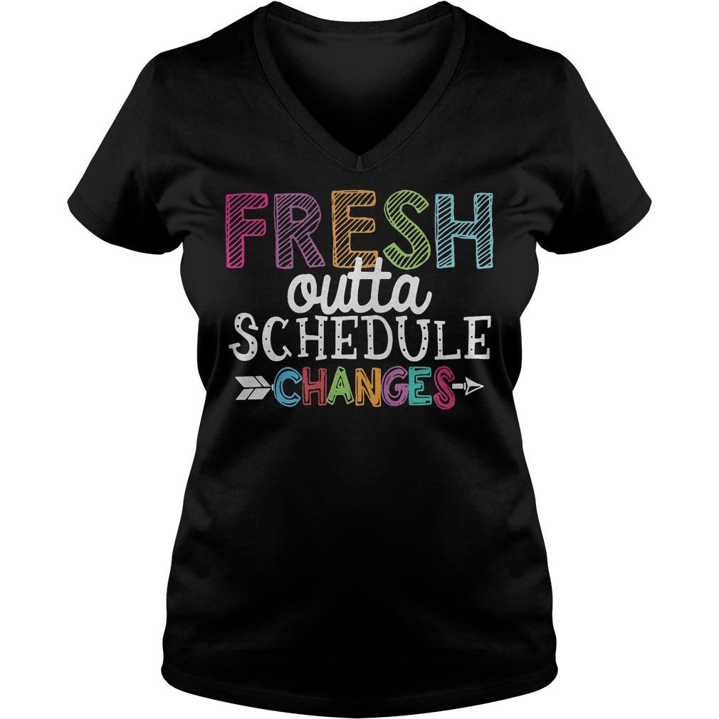 Fresh outta schedule changes shirt Ladies V-Neck