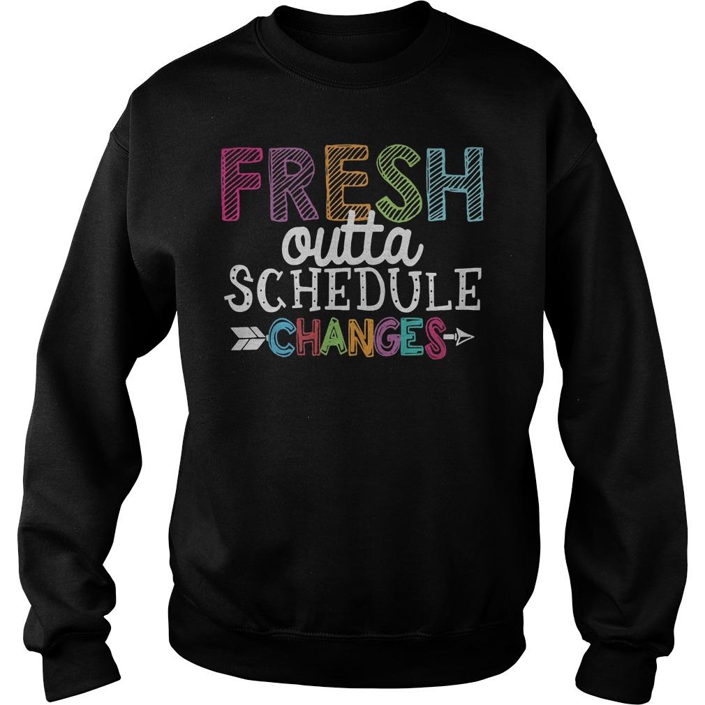 Fresh outta schedule changes shirt Sweatshirt Unisex