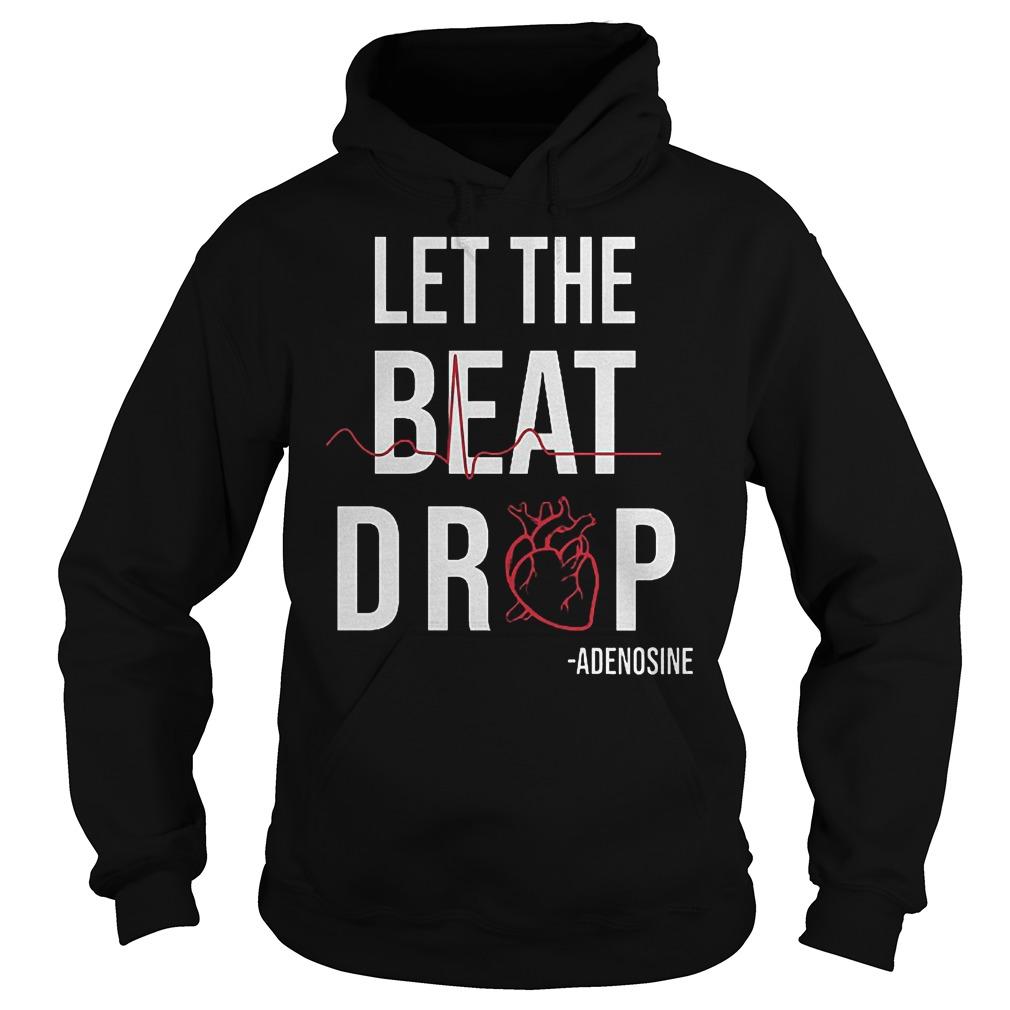 Heartbeat Let The Beat Drop Adenosine Shirt Hoodie