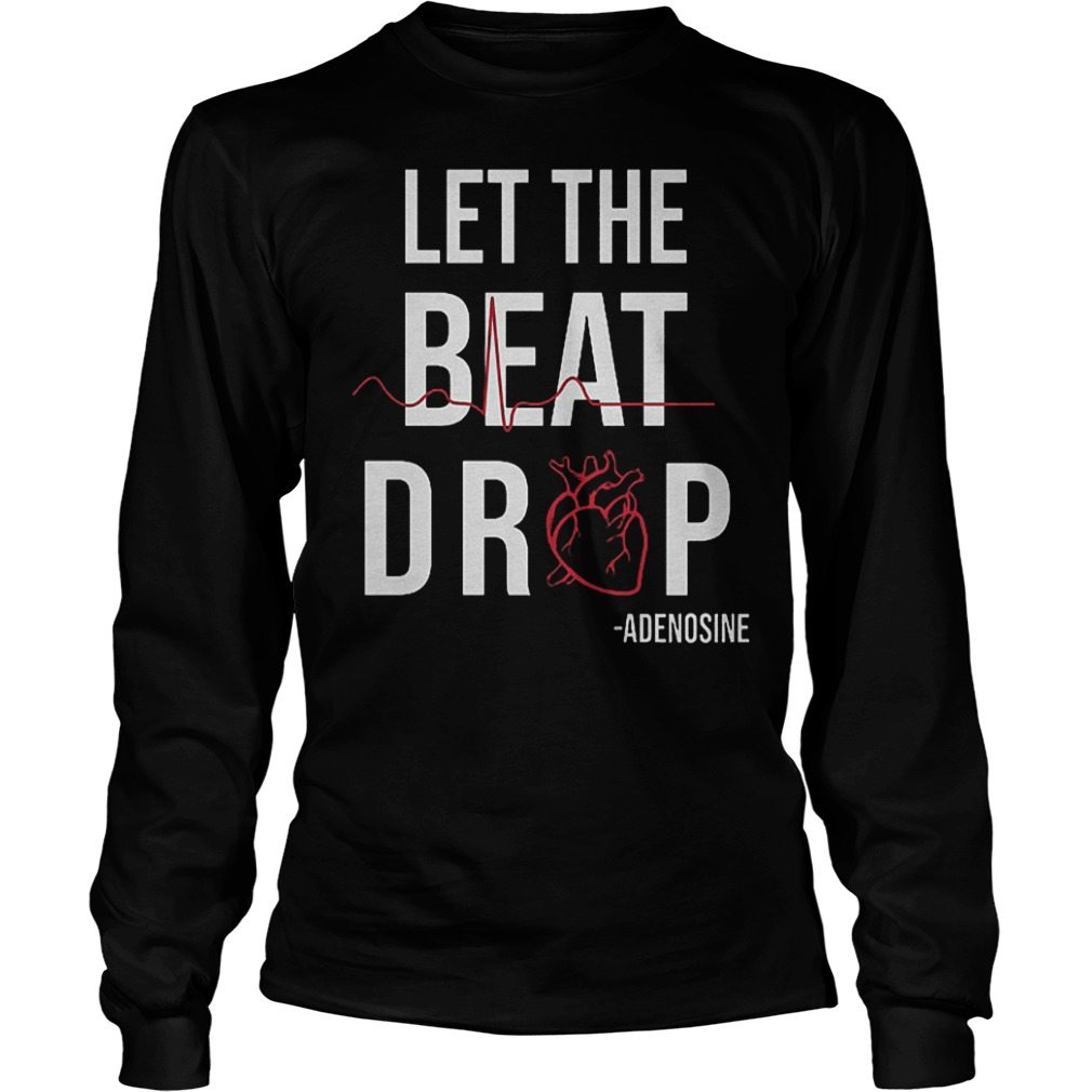 Heartbeat Let The Beat Drop Adenosine Shirt Longsleeve Tee Unisex