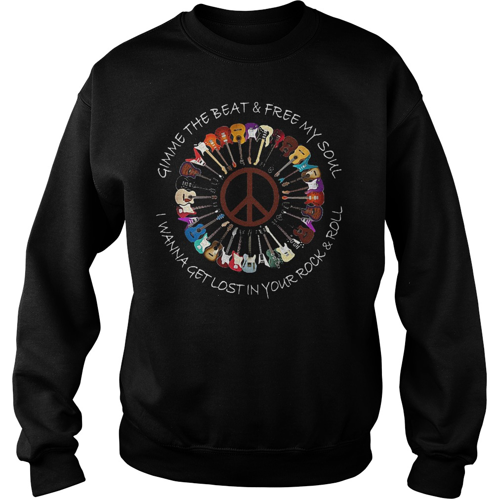 Hippie Guitar Rock Gimme the beat free my soul I wanna get lost in your rock & roll shirt Sweatshirt Unisex
