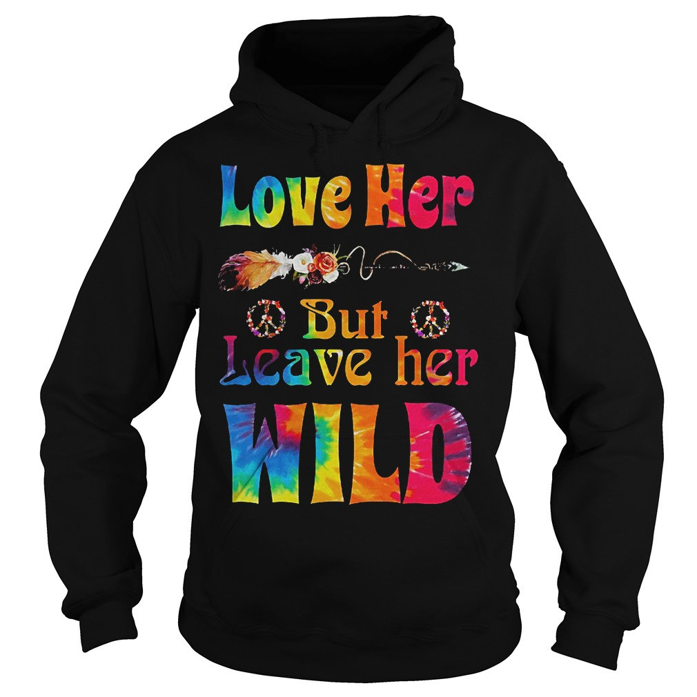 Hippie Love her but leave her wild Shirt Hoodie