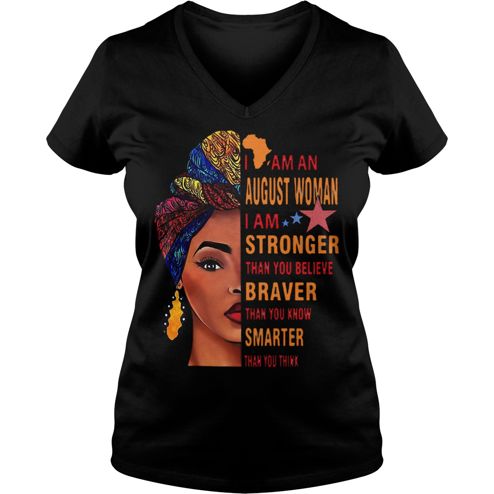 I Am An August Woman Stronger Braver Smarter Than You Think Shirt Ladies V-Neck