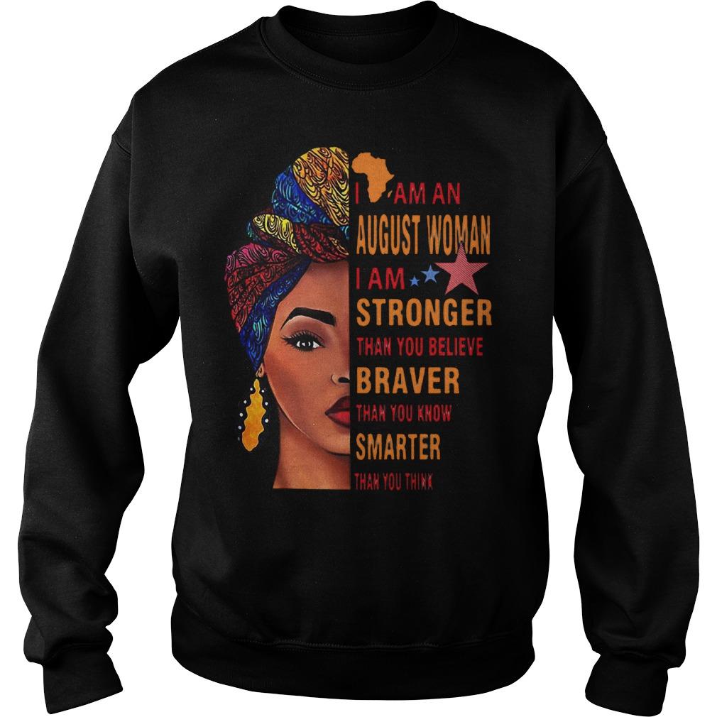 I Am An August Woman Stronger Braver Smarter Than You Think Shirt Sweatshirt Unisex