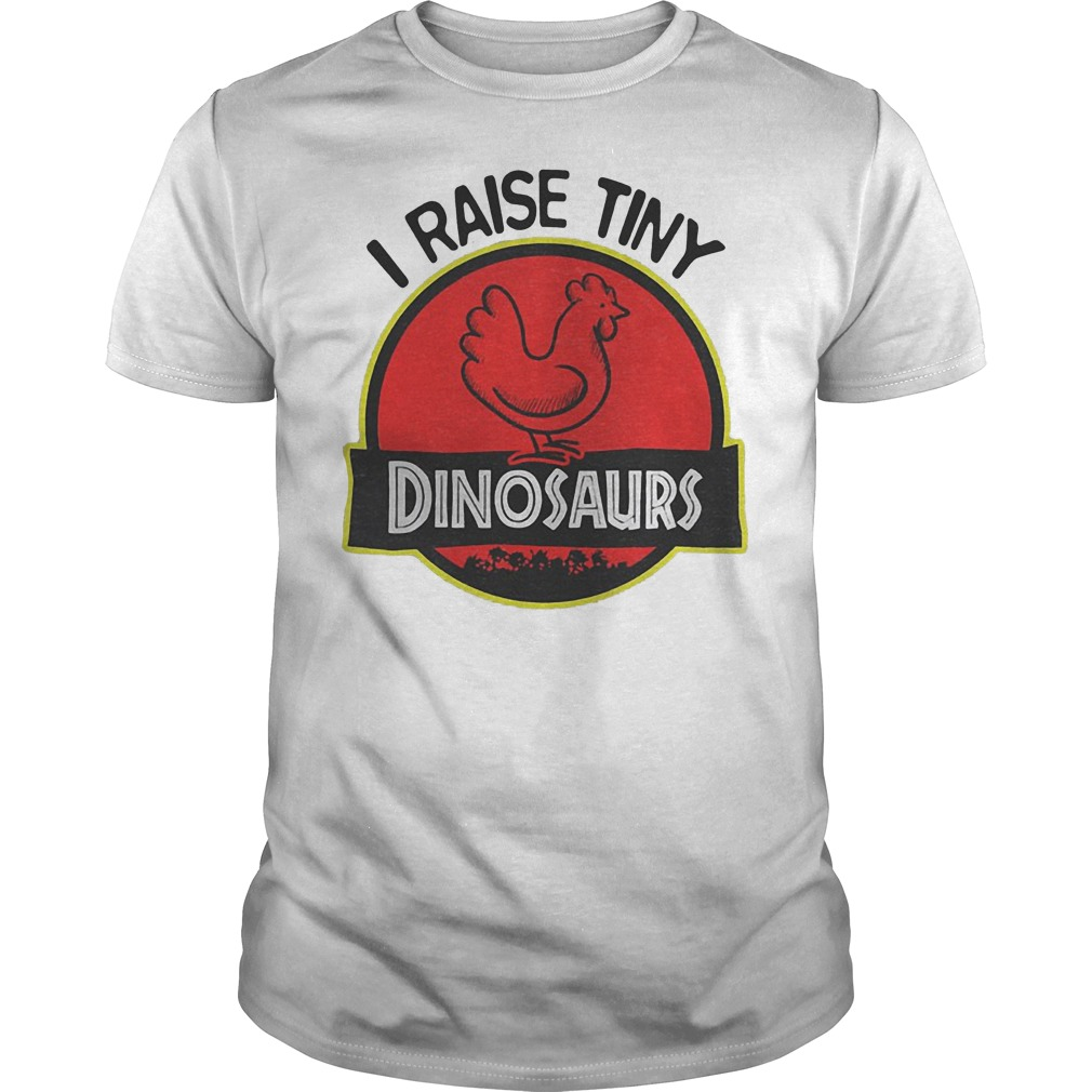 I Raise Tiny Chicken Dinosaurs shirt
