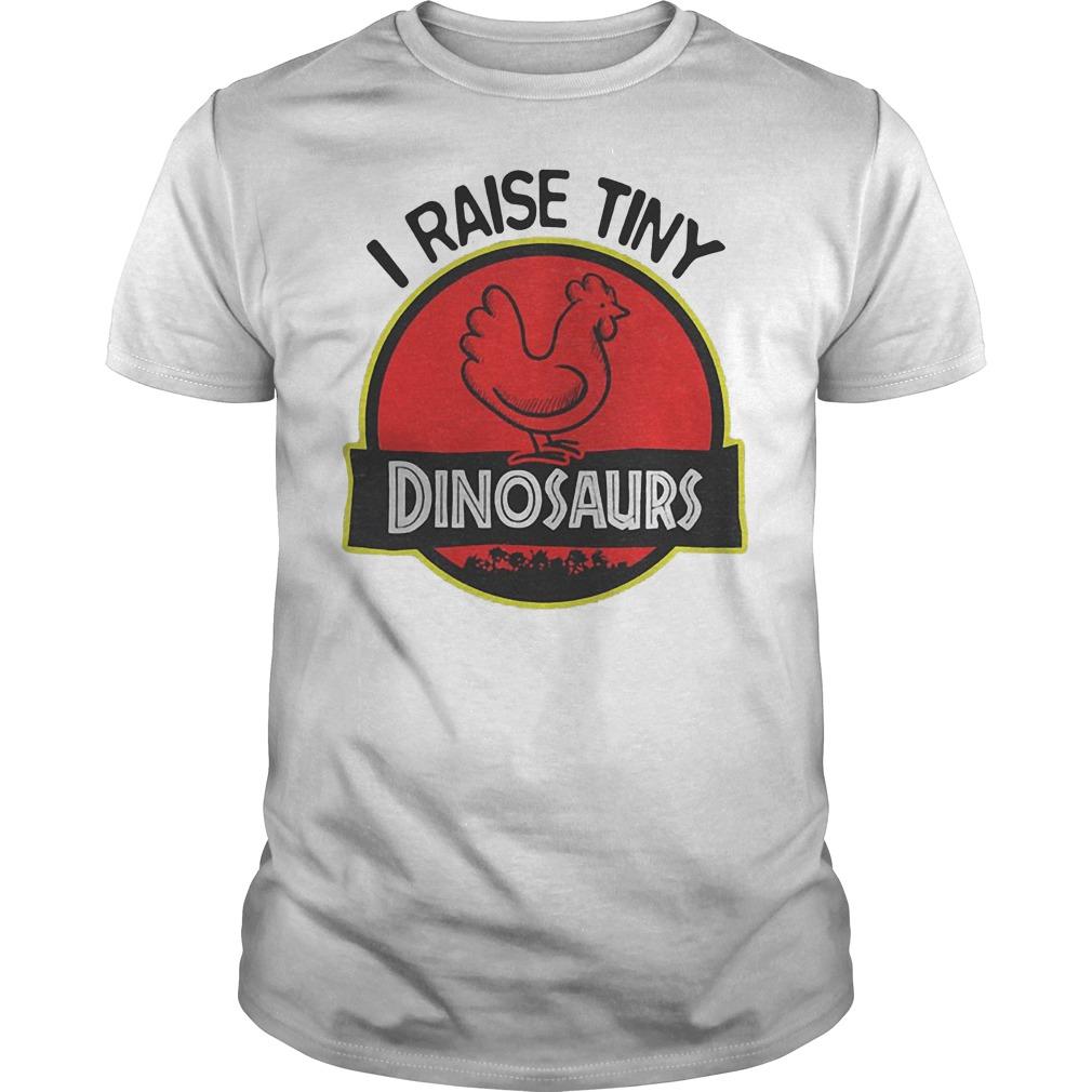 I Raise Tiny Chicken Dinosaurs shirt