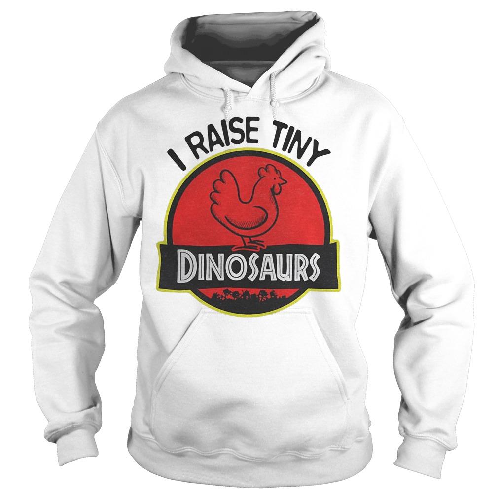 I Raise Tiny Chicken Dinosaurs shirt Hoodie