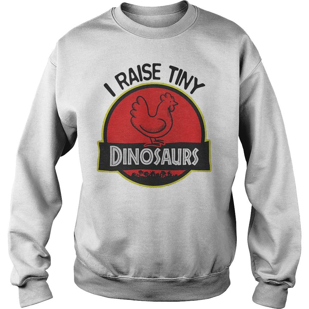 I Raise Tiny Chicken Dinosaurs shirt Sweatshirt Unisex