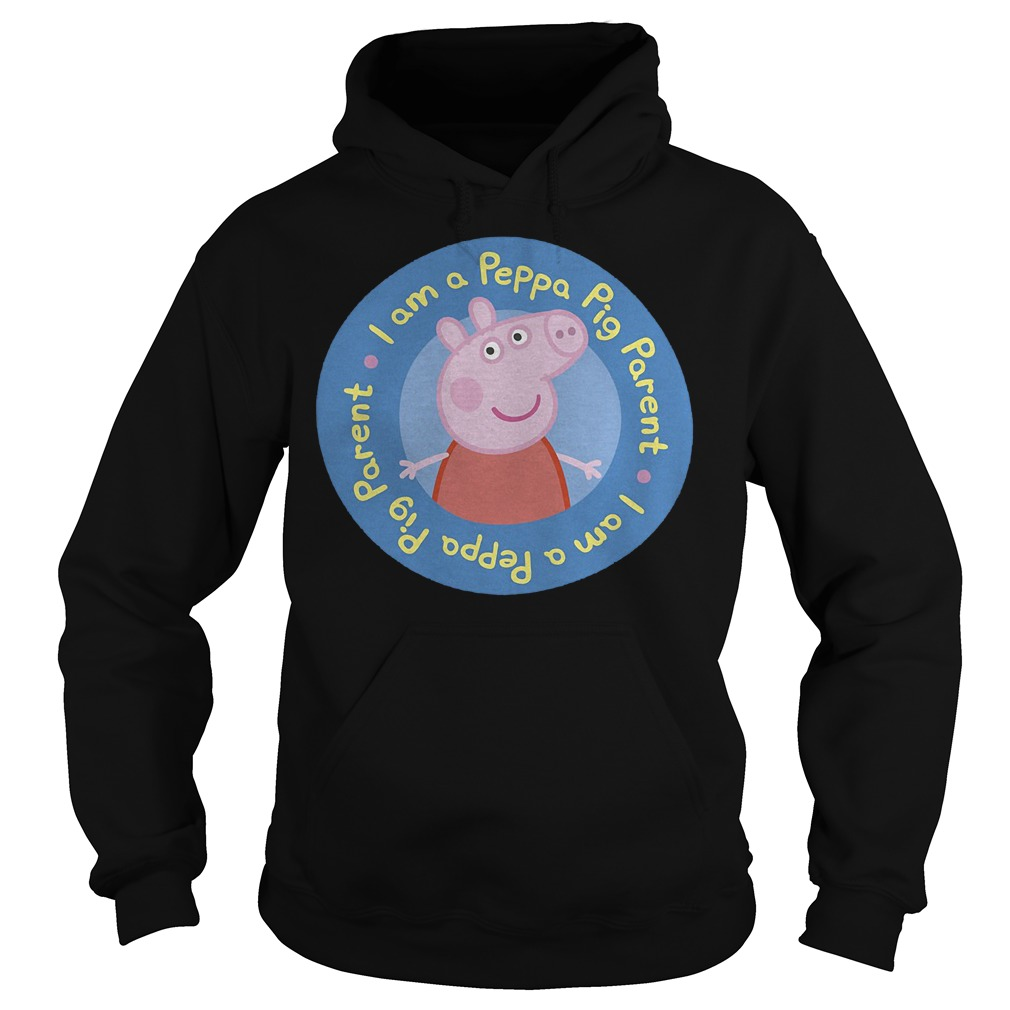 I am a Peppa Pig parent shirt Hoodie