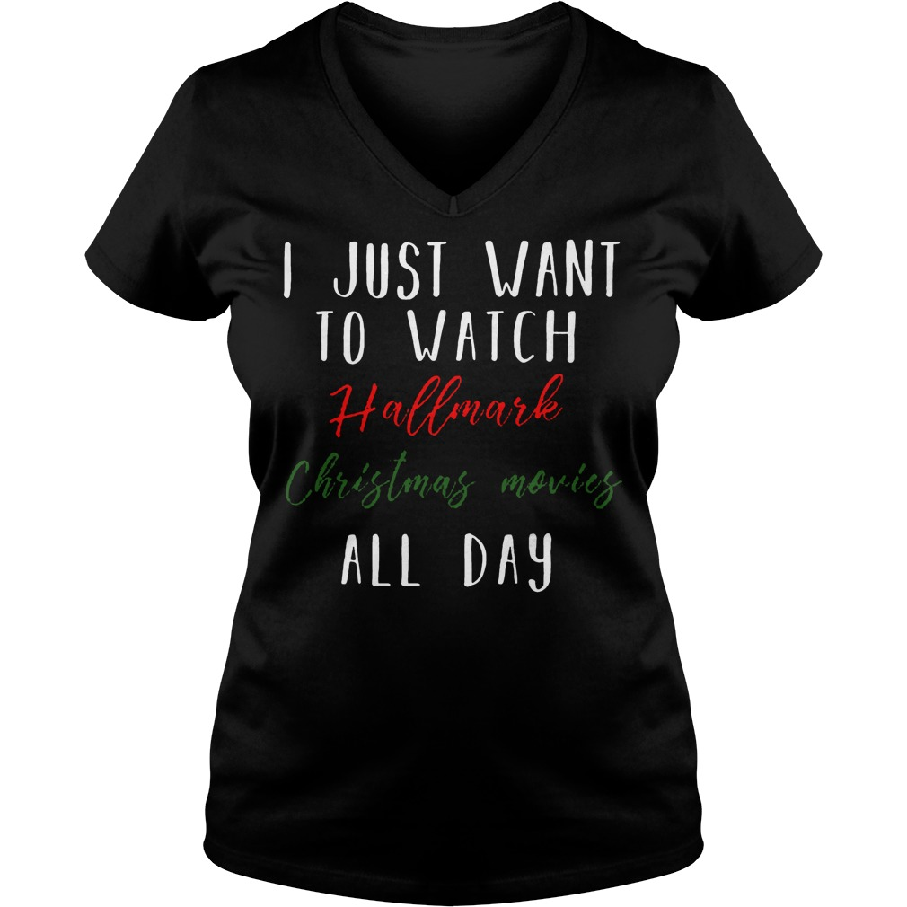 I just want to watch Hallmark Christmas movies all day shirt Ladies V-Neck